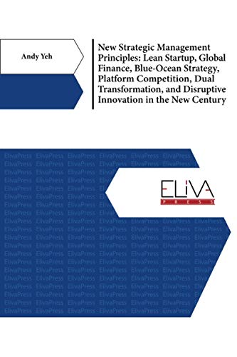New Strategic Management Principles: Lean Startup, Global Finance, Blue- Ocean Strategy, Platform Competition, Dual Transformation, And Disruptive Innovation in The New Century