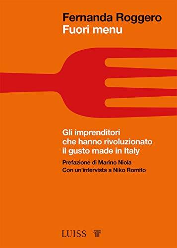 Fuori menu. Gli imprenditori che hanno rivoluzionato il gusto made in Italy