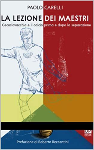LA LEZIONE DEI MAESTRI. La Cecoslovacchia e il calcio prima e dopo la separazione (Italian Edition)