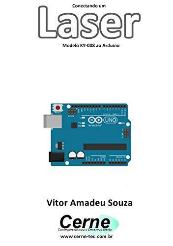 Conectando um Laser Modelo KY-008 ao Arduino (Portuguese Edition)