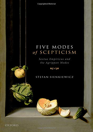Five Modes of Scepticism: Sextus Empiricus and the Agrippan Modes (Oxford Philosophical Monographs)