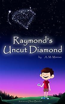 Children's Book: Raymond's Uncut Diamond: (Children's Picture Book On Self Esteem and Self Confidence) (Self Esteem Books for Kids 2) by [A. M. Marcus, Oliver Bundoc]