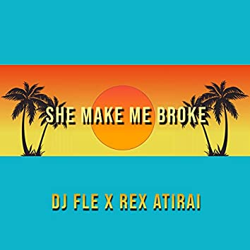 She Make Me Broke (feat. DJ Fle)