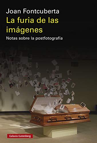 La furia de las imágenes: Notas sobre la postfotografía (Ensayo ...