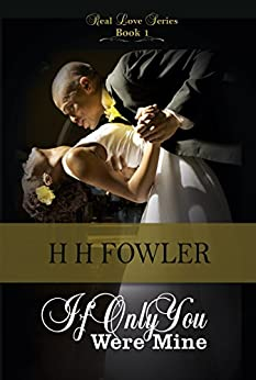 If Only You Were Mine (Real Love Series Book 1) by [H. H. Fowler, Karen Rodgers]