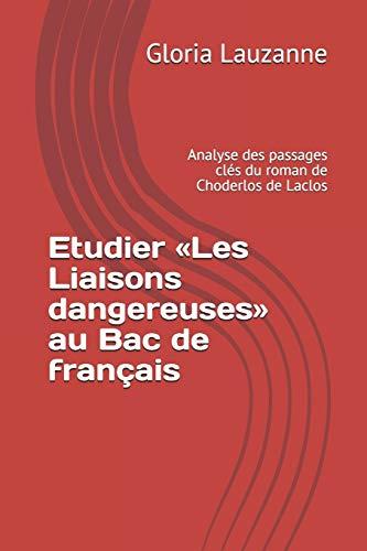 Etudier «Les liaisons dangereuses» au Bac de français: Analyse des passages clés du roman de Choderlos de Laclos (French Edition)