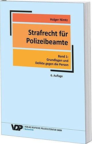 Strafrecht für Polizeibeamte: Band 1: Grundlagen und Delikte gegen die Person (VDP-Fachbuch)