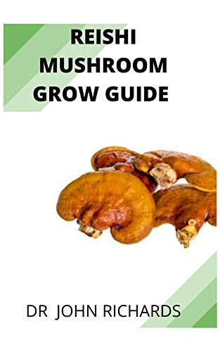 REISHI MUSHROOM GROW GUIDE: REISHI MUSHROOM GROW GUIDE (English Edition)
