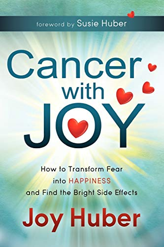 Book: Cancer with Joy - How to Transform Fear into Happiness and Find the Bright Side Effects by Joy Huber