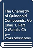 The Chemistry of Quinonoid Compounds, Volume 1, Part 2 (Patai's Chemistry of Functional Groups) (Vol 1)