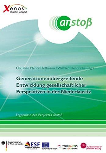 Generationsübergreifende Entwicklung gesellschaftlicher Perspektiven in der Niederlausitz: Ergebnisse des Projektes Anstoß (Beiträge zur gesellschaftswissenschaftlichen Forschung (27), Band 27)