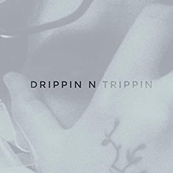 Drippin' N Trippin'