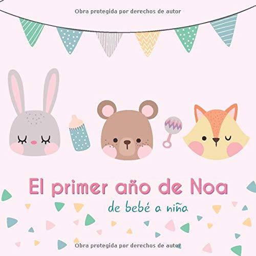 El primer año de Noa - de bebé a niña: Álbum de tu bebé para completar con...