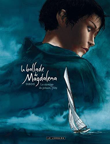 La Ballade de Magdalena - tome 1 - La Stratégie du poisson flûte