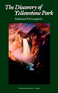 The Discovery of Yellowstone Park: Journal of the Washburn Expedition to the Yellowstone and Firehole Rivers in the Year 1870