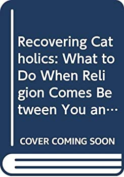 Recovering Catholics: What to Do When Religion Comes Between You and God 0060649550 Book Cover