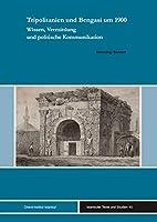 Tripolitanien Und Bengasi Um 1900: Wissen, Vermittlung Und Politische Kommunikation (Istanbuler Texte Und Studien)