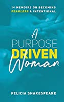 A Purpose Driven Woman: 14 Memoirs on Becoming Fearless & Intentional
