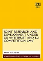 Joint Research and Development under US Antitrust and EU Competition Law (New Horizons in Competition Law and Economics)