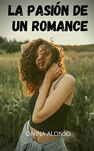 La pasión de un romance de Divina Alonso