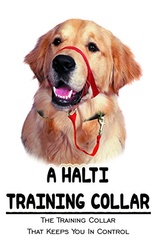 A Halti Training Collar: The Training Collar That Keeps You In Control (English Edition)