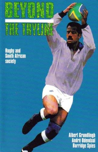 Download Beyond The Tryline: Rugby And South African Society 