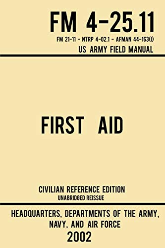 Compare Textbook Prices for First Aid - FM 4-25.11 US Army Field Manual 2002 Civilian Reference Edition: Unabridged Manual On Military First Aid Skills And Procedures Latest Release Military Outdoors Skills Series Civilian Reference ed. Edition ISBN 9781643890340 by US Departments of the Army, Navy, and Air Force