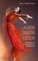 Lachen Tanzen Lieben: Geschichten aus der psychologischen Beratungspraxis