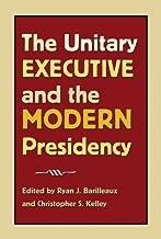 The Unitary Executive and the Modern Presidency (Joseph V. Hughes Jr. and Holly O. Hughes Series on the Presidency and Leadership)