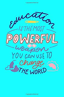 education IS THE MOST POWERFUL weapon YOU CAN USE TO change THE WORLD: Great Gift Notebook/Journal Inspirational Gifts Dai...