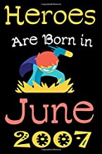 HEROES ARE BORN IN JUNE 2007: Birthday Gift for 13 Year Old Boys,Kids,children Born in JUNE,Writing and Drawing Journal for kids born in JUNE , ... gift for kids.personalised gift for kids.