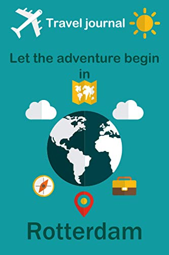 """Travel journal, Let the adventure begin in Rotterdam: Write a story travel diary in Rotterdam especially for women, men, and children  Size """"6x9""""   Journal Notebook 110 Pages"""