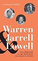 Warren, Jarrell & Lowell: Collaboration in the Reshaping of American Poetry