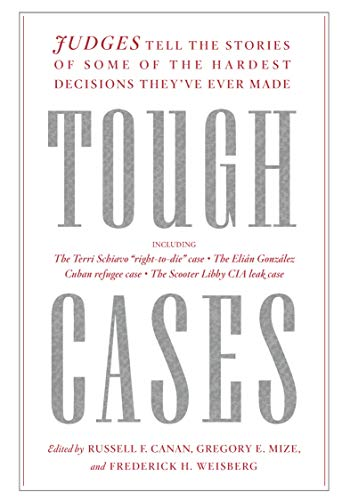 Tough Cases: Judges Tell the Stories of Some of the Hardest Decisions Theyve Ever Made