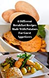 6 Different Breakfast Recipes Made With Potatoes For Guest Appetizers: Simple & Basic Recipes For...