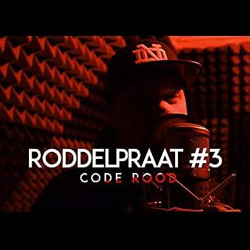 Roddelpraat #3 (Code Rood)