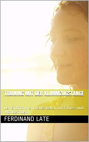 Training mit der Klimmzugstange: Der Eintritt in ein neues Leben mit Fitness und Wohlbefinden. (Gesundheit und Wohlbefinden mit Fitness 1)