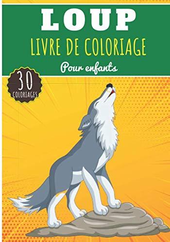 Livre de Coloriage Loup: Pour Enfants Filles & Garçons | Livre Préscolaire 30 Pages et Dessins Uniques à Colorier sur Les Meute de Loups, Louve, Louveteau et Coyote | Idéal Activité à la Maison.