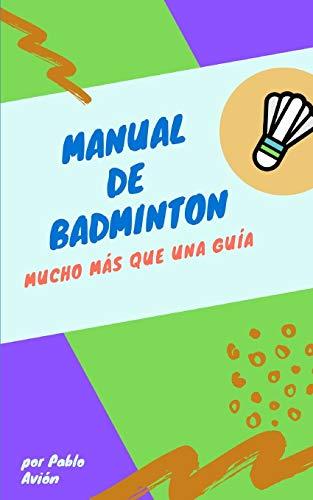 MANUAL DE BADMINTON: MUCHO MAS QUE UNA GUIA