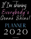 Everybody's Gonna Shine! : 2020 Weekly Planner and Diary. Weekly & Monthly Diary, Planner, and Organizer for Busy Women & Mums