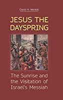 Jesus the Dayspring: The Sunrise and the Visitation of Israel's Messiah
