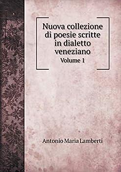 Paperback Nuova Collezione Di Poesie Scritte in Dialetto Veneziano Volume 1 [Italian] Book