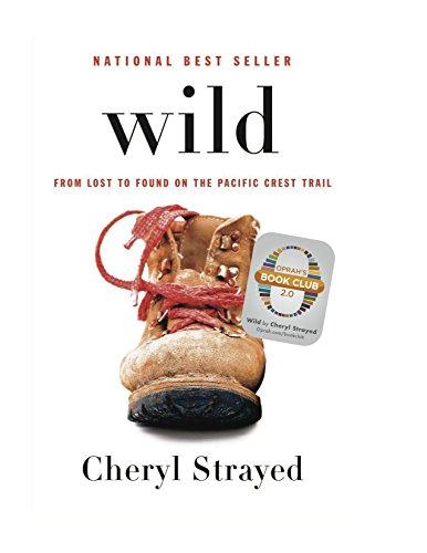 Wild: From Lost to Found on the Pacific Crest Trail (Oprahs Book Club 2.0)