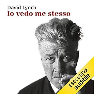 Io vedo me stesso     La mia arte, il cinema, la vita              Di:                                                                                                                                 David Lynch                               Letto da:                                                                                                                                 Alberto Lori,                                                                                        Gino La Monica                      Durata:  13 ore e 33 min     15 recensioni     Totali 4,7