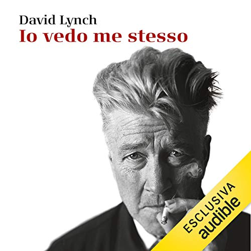 Io vedo me stesso     La mia arte, il cinema, la vita              By:                                                                                                                                 David Lynch                               Narrated by:                                                                                                                                 Alberto Lori,                                                                                        Gino La Monica                      Length: 13 hrs and 33 mins     Not rated yet     Overall 0.0