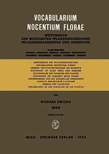 Vocabularium Nocentium Florae: Wörterbuch der Wichtigsten Pflanzenschädlinge Pflanzenkrankheiten und Unkräuter (German, Latin and English Edition)