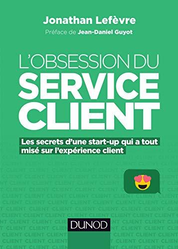 L'obsession du service client - Les secrets d'une start-up qui a tout misé sur l'expérience client: Les secrets d'une start-up qui a tout misé sur l'expérience client