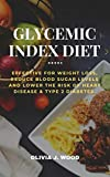 GLYCEMIC INDEX DIET: EFFECTIVE FOR WEIGHT LOSS, REDUCE BLOOD SUGAR LEVELS AND LOWER THE RISK OF...
