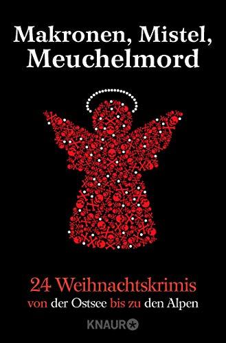 Makronen, Mistel, Meuchelmord: 24 Weihnachtskrimis von der Ostsee bis zu den Alpen