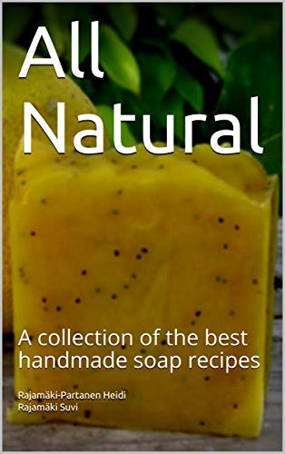 All Natural: A collection of the best handmade soap recipes (English Edition)